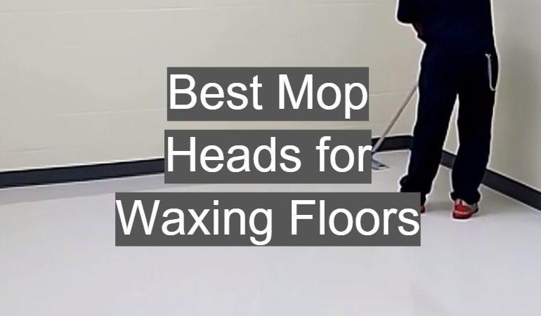 5 Best Mop Heads for Waxing Floors