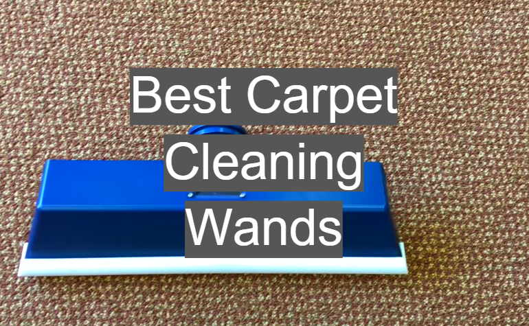 5 Best Carpet Cleaning Wands